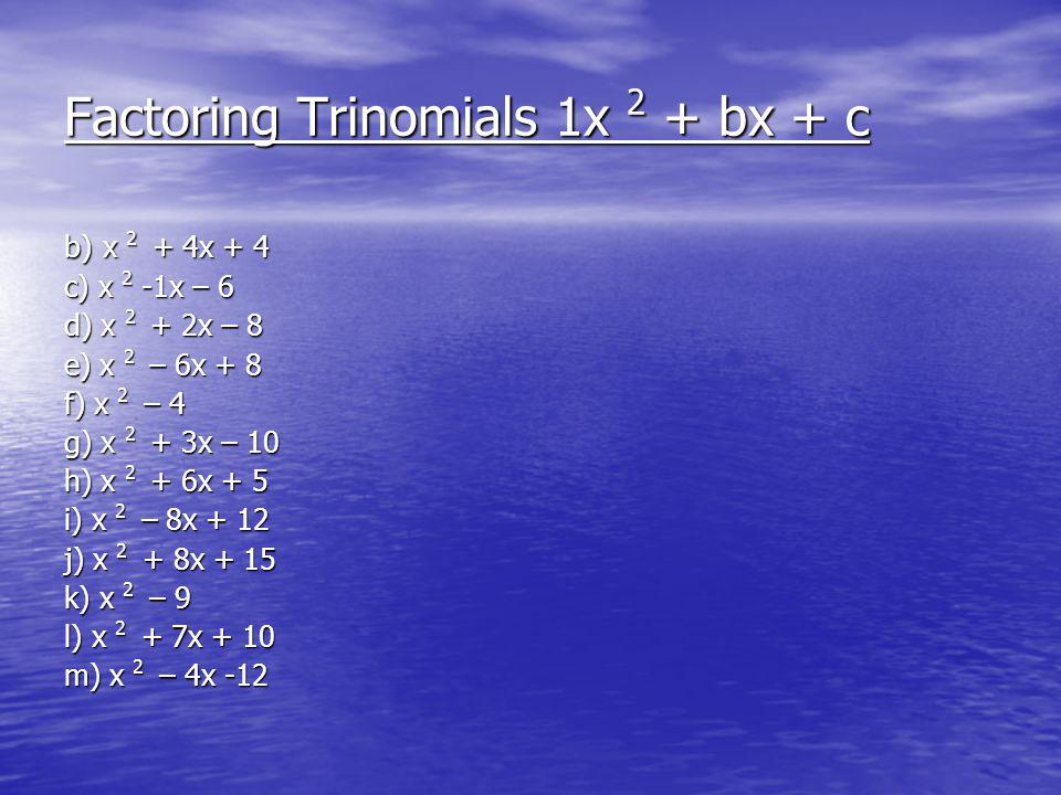 Factoring Trinomials 1x 2 + bx + c b) x 2 + 4x + 4 c) x 2 -1x – 6 d) x 2 + 2x – 8 e) x 2 – 6x + 8 f) x 2 – 4 g) x 2 + 3x – 10 h) x 2 + 6x + 5 i) x 2 – 8x + 12 j) x 2 + 8x + 15 k) x 2 – 9 l) x 2 + 7x + 10 m) x 2 – 4x -12