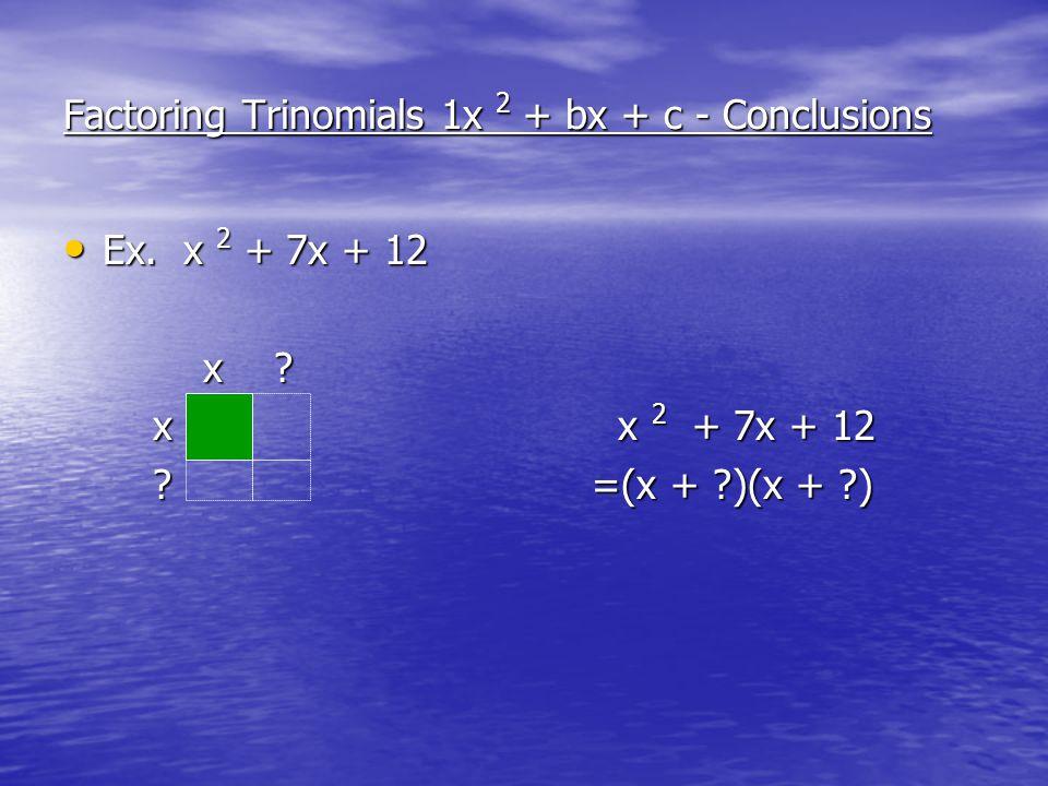 Factoring Trinomials 1x 2 + bx + c - Conclusions Ex.