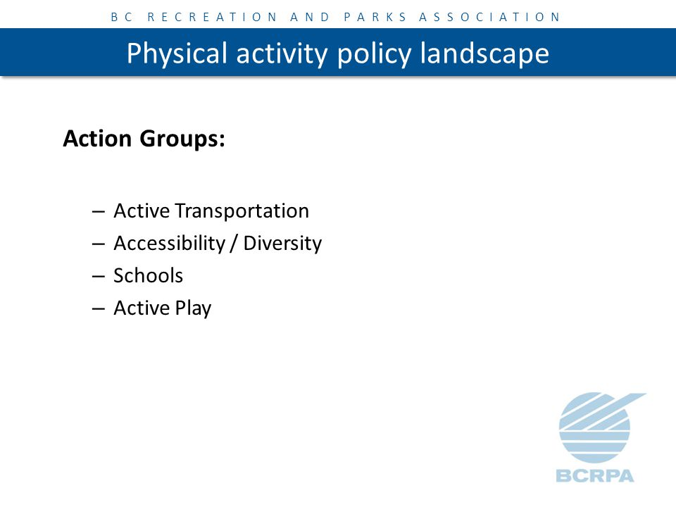 BC RECREATION AND PARKS ASSOCIATION Physical activity policy landscape