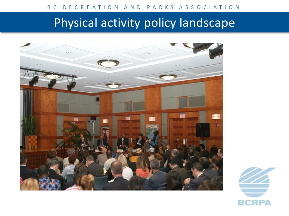 BC RECREATION AND PARKS ASSOCIATION Physical activity policy landscape Areas of focus In-person consultations Stakeholder survey