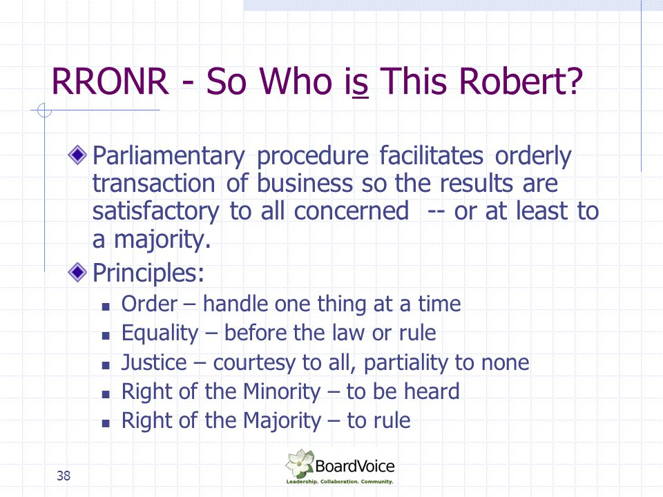 38 RRONR - So Who is This Robert? Parliamentary procedure facilitates orderly transaction of business so the results are satisfactory to all concerned