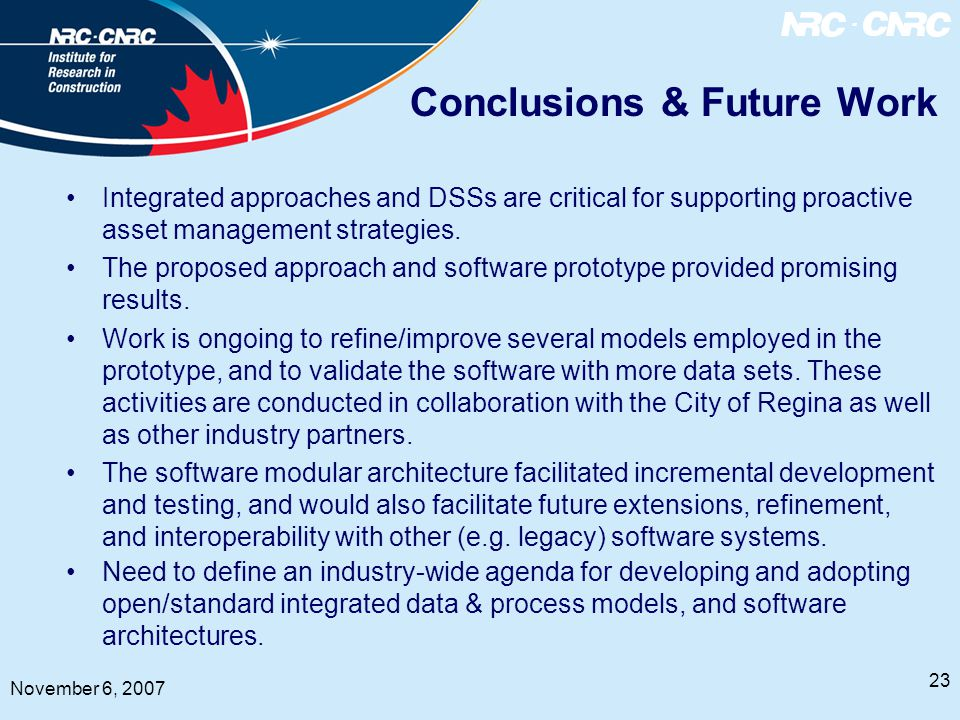23 November 6, 2007 Conclusions & Future Work Integrated approaches and DSSs are critical for supporting proactive asset management strategies.
