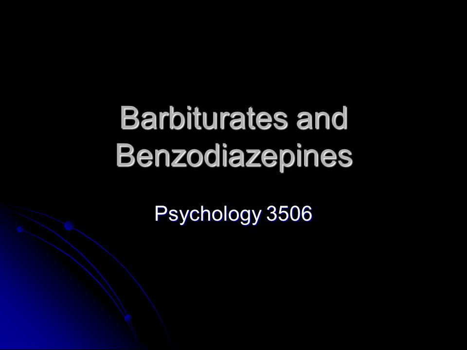 Barbiturates and Benzodiazepines Psychology 3506