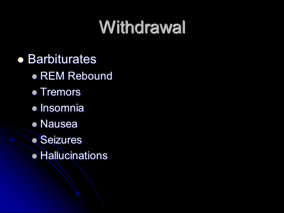 Withdrawal Barbiturates Barbiturates REM Rebound REM Rebound Tremors Tremors Insomnia Insomnia Nausea Nausea Seizures Seizures Hallucinations Hallucinations