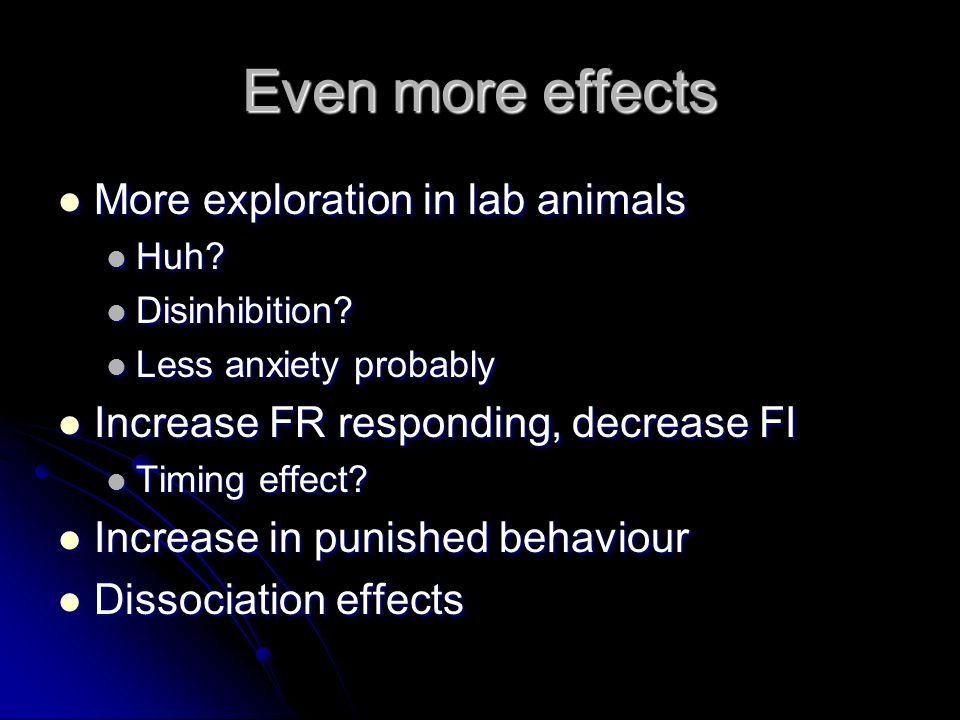 Even more effects More exploration in lab animals More exploration in lab animals Huh.