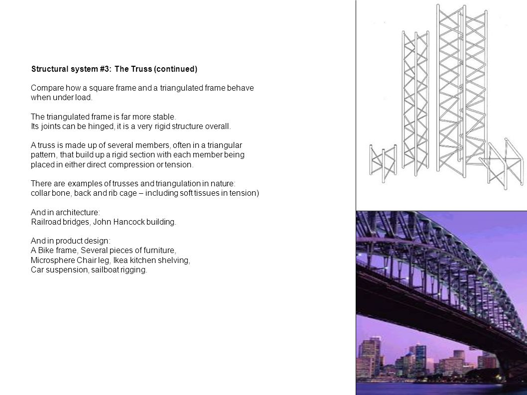 Structural system #3: The Truss (continued) Compare how a square frame and a triangulated frame behave when under load. The triangulated frame is far