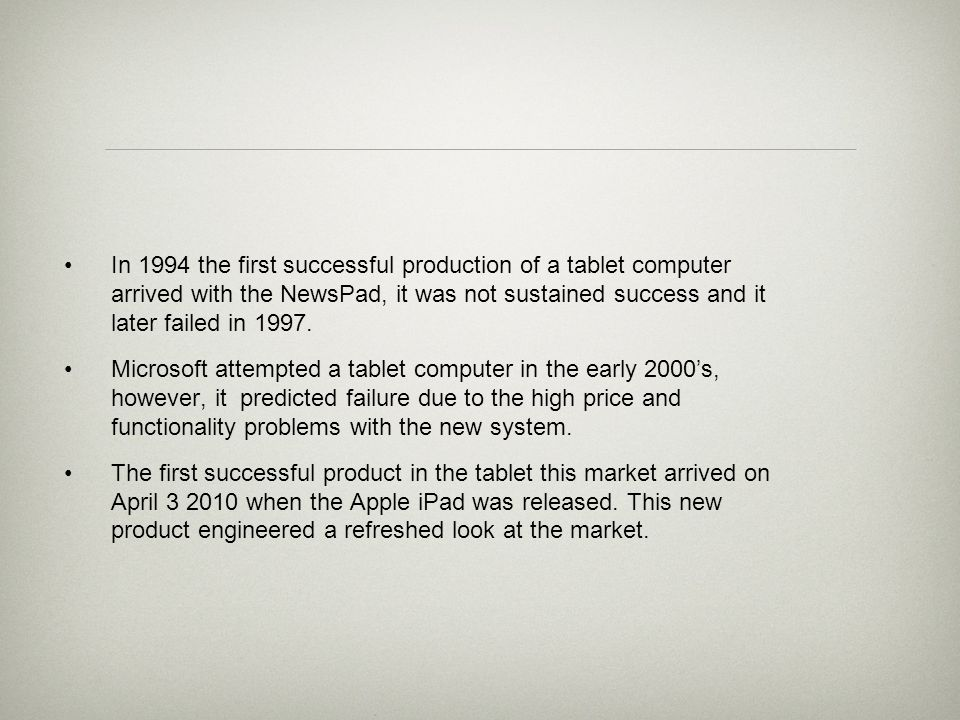 In 1994 the first successful production of a tablet computer arrived with the NewsPad, it was not sustained success and it later failed in 1997.