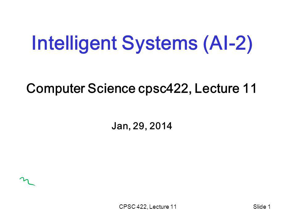 CPSC 422, Lecture 11Slide 1 Intelligent Systems (AI-2) Computer Science cpsc422, Lecture 11 Jan, 29, 2014