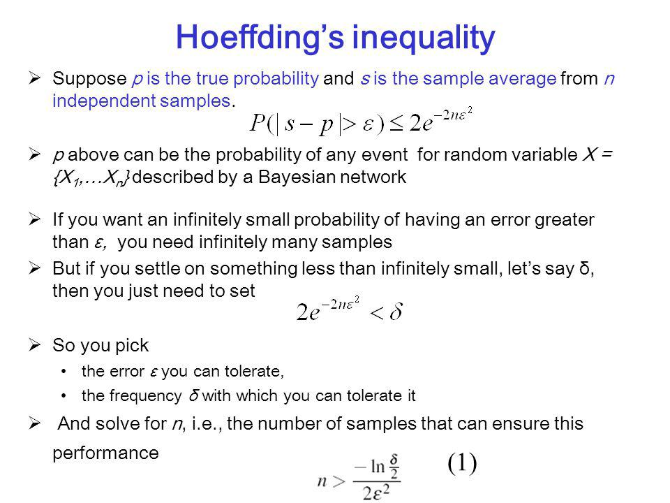 Hoeffding's inequality  Suppose p is the true probability and s is the sample average from n independent samples.  p above can be the probability of