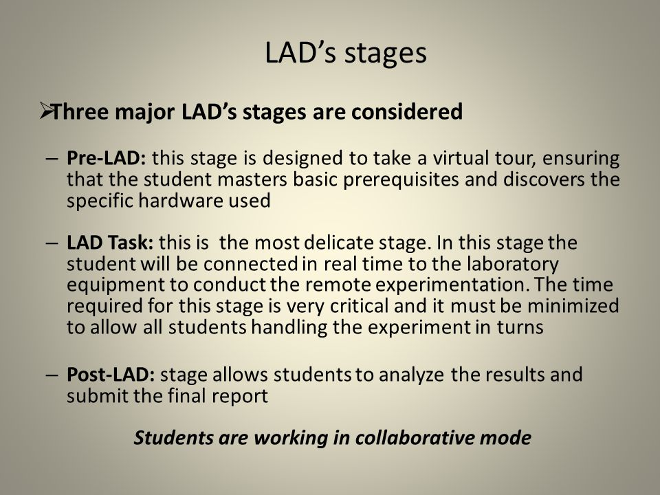 LAD's stages  Three major LAD's stages are considered – Pre-LAD: this stage is designed to take a virtual tour, ensuring that the student masters basic prerequisites and discovers the specific hardware used – LAD Task: this is the most delicate stage.