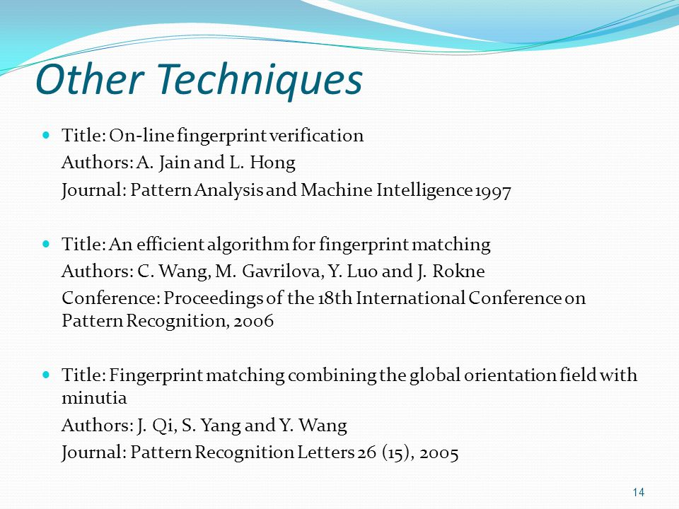 Other Techniques 14 Title: On-line fingerprint verification Authors: A.