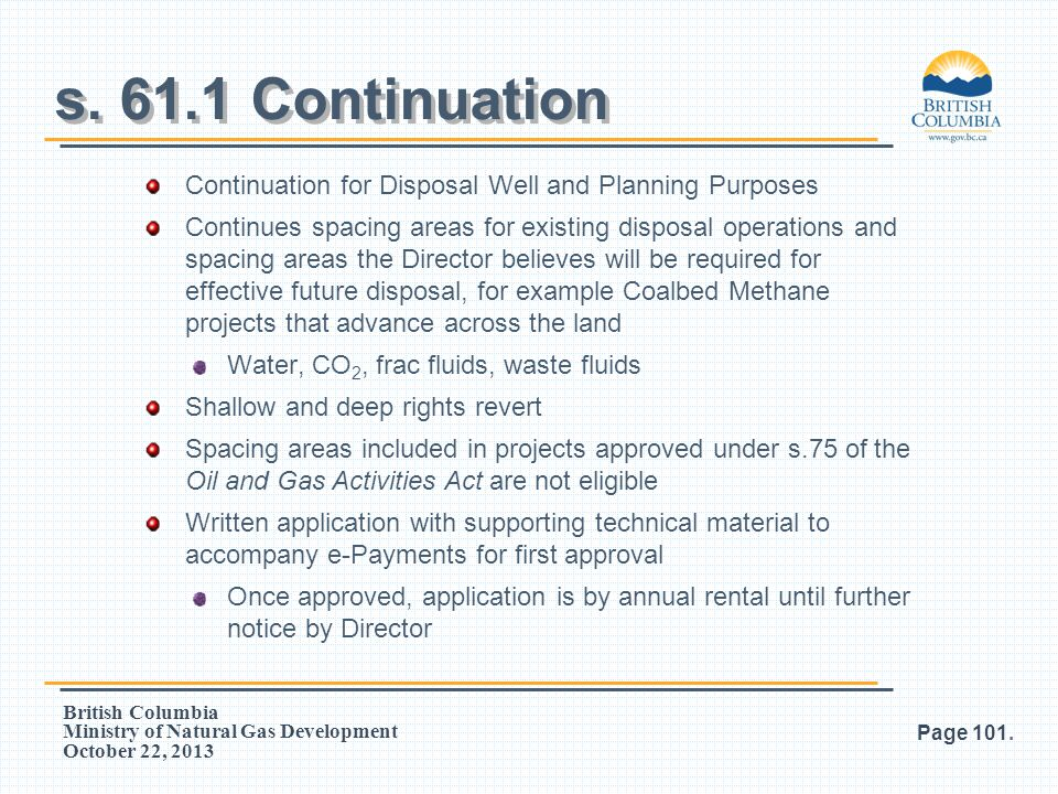 British Columbia Ministry of Natural Gas Development October 22, 2013 Continuation for Disposal Well and Planning Purposes Continues spacing areas for