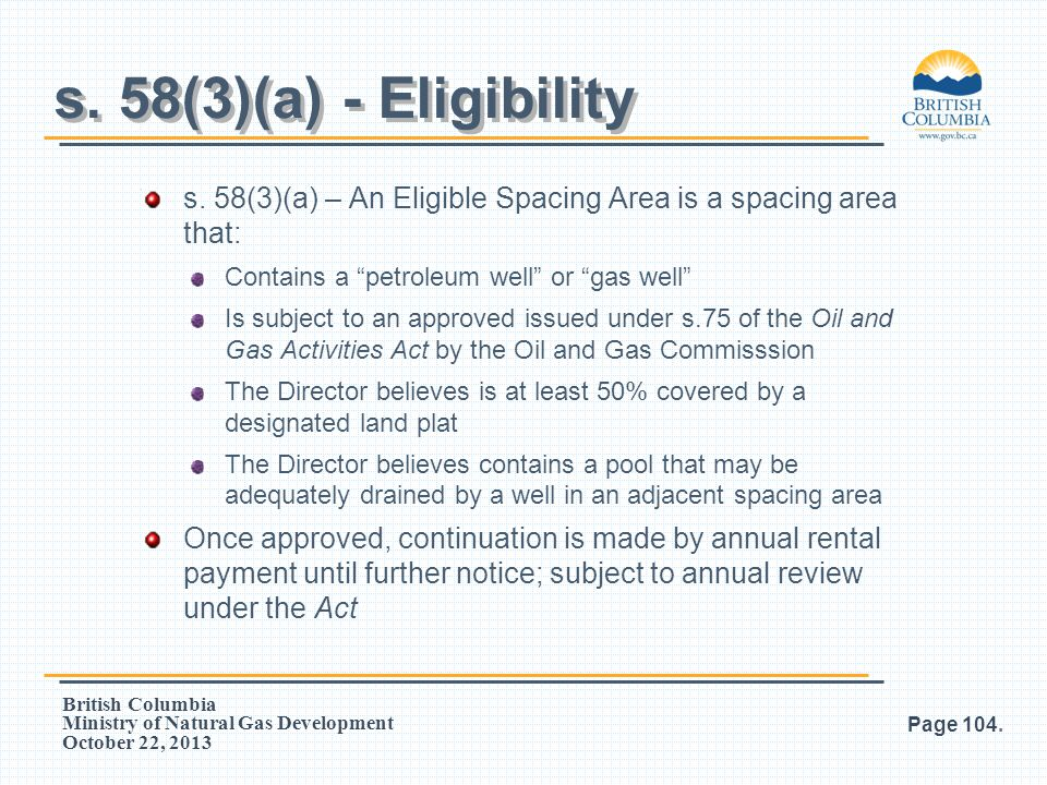"""British Columbia Ministry of Natural Gas Development October 22, 2013 s. 58(3)(a) – An Eligible Spacing Area is a spacing area that: Contains a """"petro"""