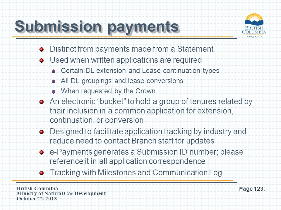 British Columbia Ministry of Natural Gas Development October 22, 2013 Distinct from payments made from a Statement Used when written applications are