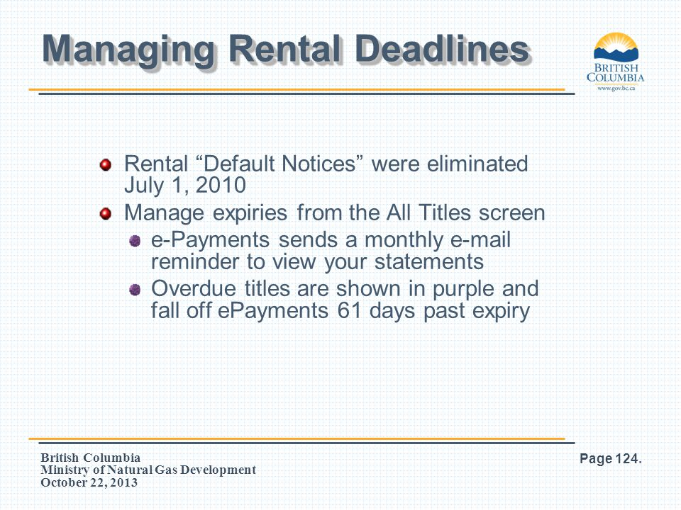 """British Columbia Ministry of Natural Gas Development October 22, 2013 Rental """"Default Notices"""" were eliminated July 1, 2010 Manage expiries from the A"""