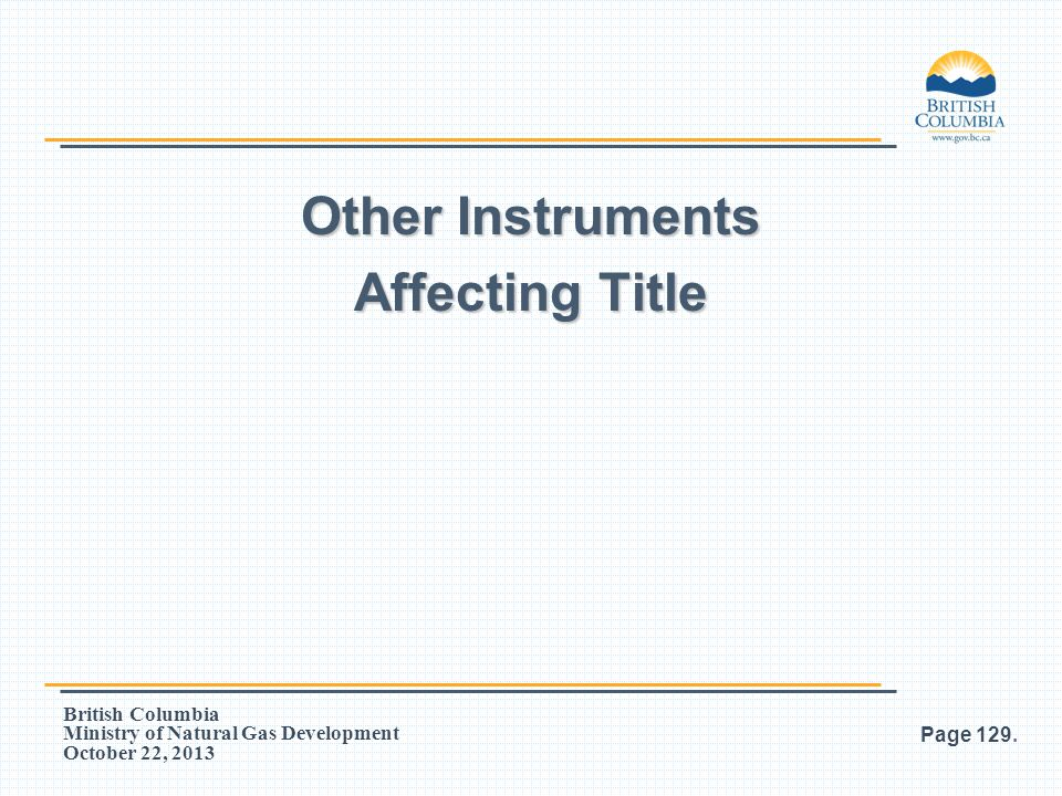 British Columbia Ministry of Natural Gas Development October 22, 2013 Other Instruments Affecting Title Page 129.