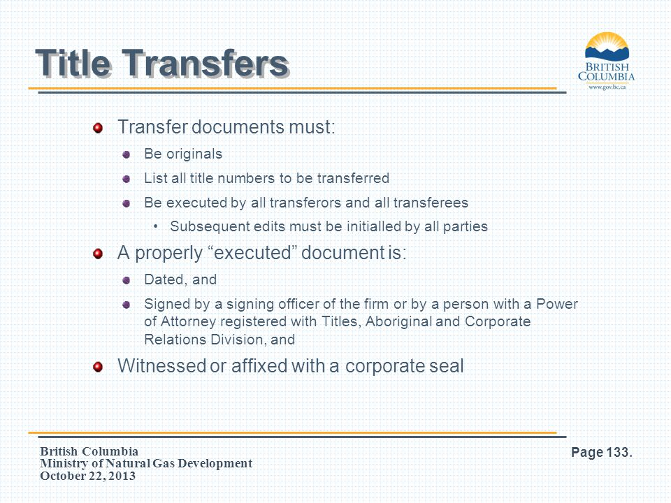 British Columbia Ministry of Natural Gas Development October 22, 2013 Transfer documents must: Be originals List all title numbers to be transferred B