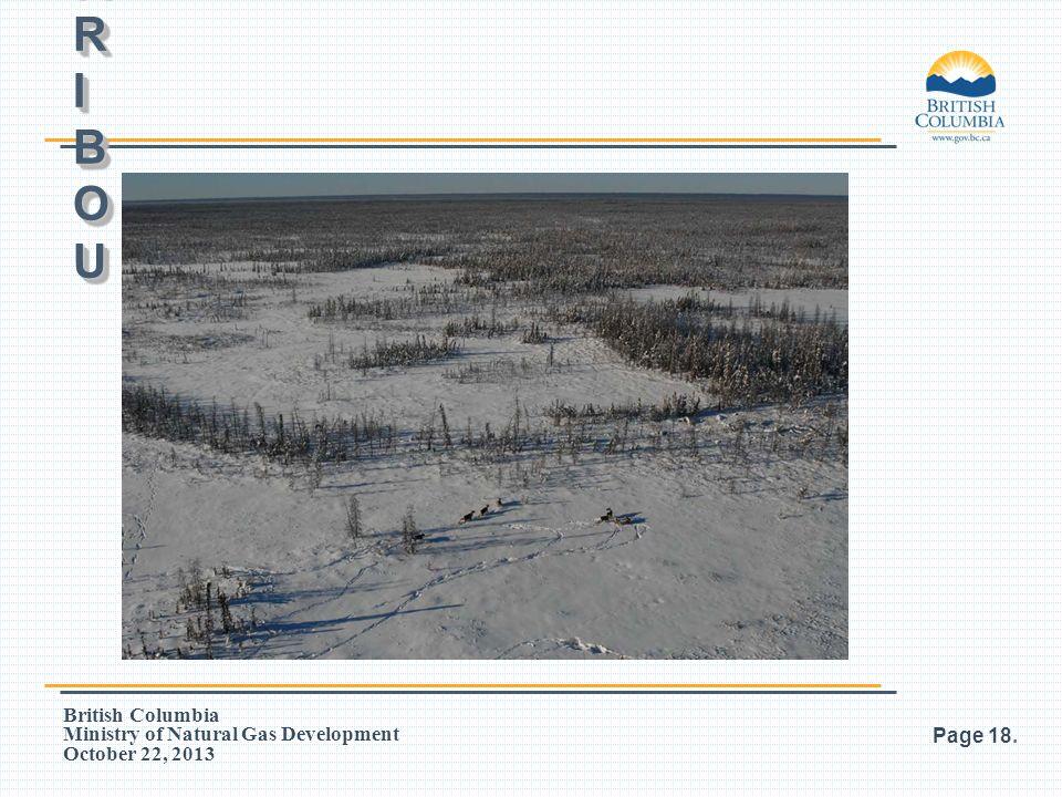 British Columbia Ministry of Natural Gas Development October 22, 2013 Page 18. CARIBOUCARIBOUCARIBOUCARIBOU CARIBOUCARIBOUCARIBOUCARIBOU