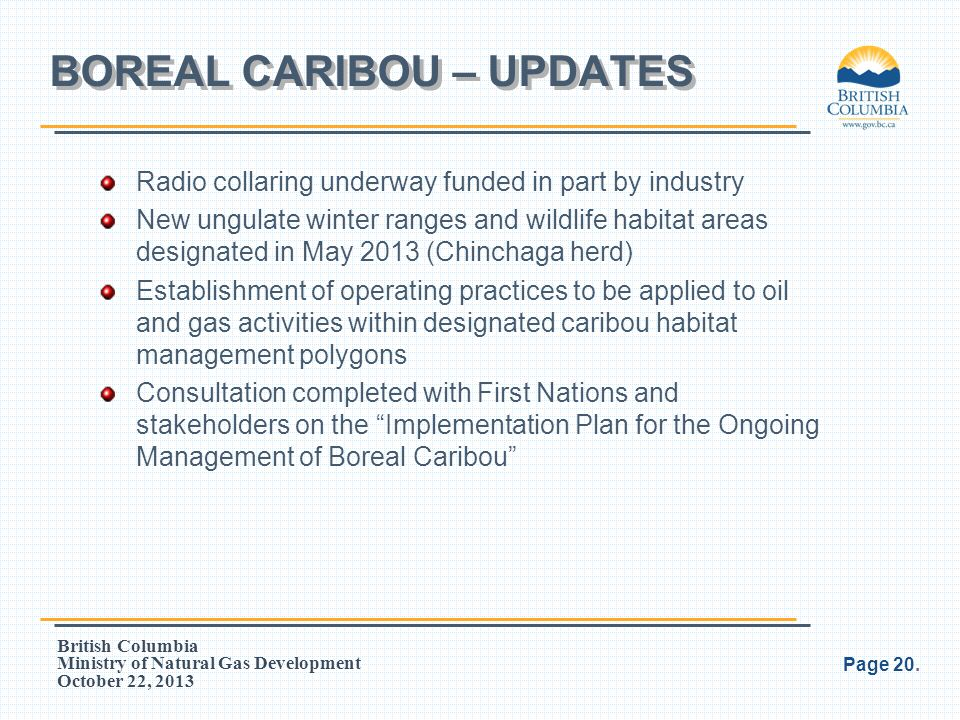 British Columbia Ministry of Natural Gas Development October 22, 2013 Radio collaring underway funded in part by industry New ungulate winter ranges a