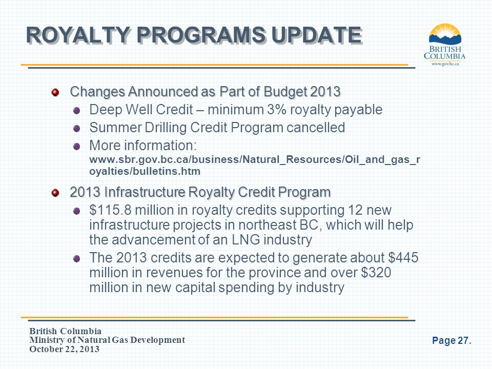 British Columbia Ministry of Natural Gas Development October 22, 2013 Changes Announced as Part of Budget 2013 Deep Well Credit – minimum 3% royalty p