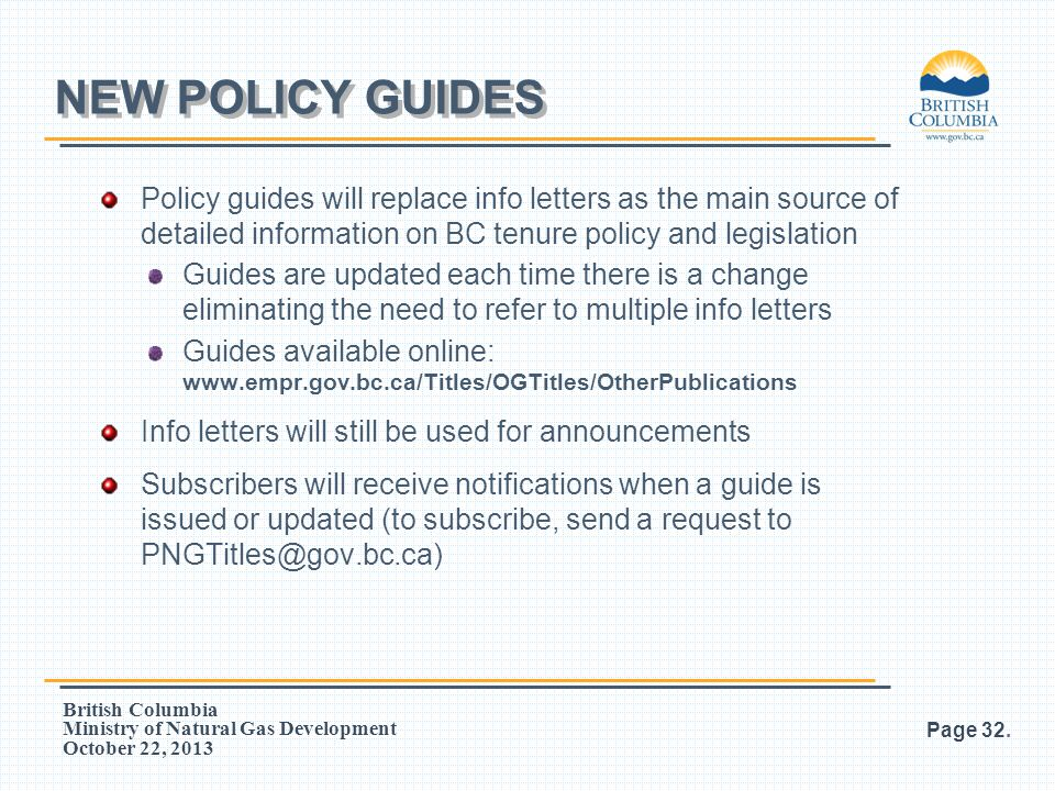 British Columbia Ministry of Natural Gas Development October 22, 2013 Policy guides will replace info letters as the main source of detailed informati