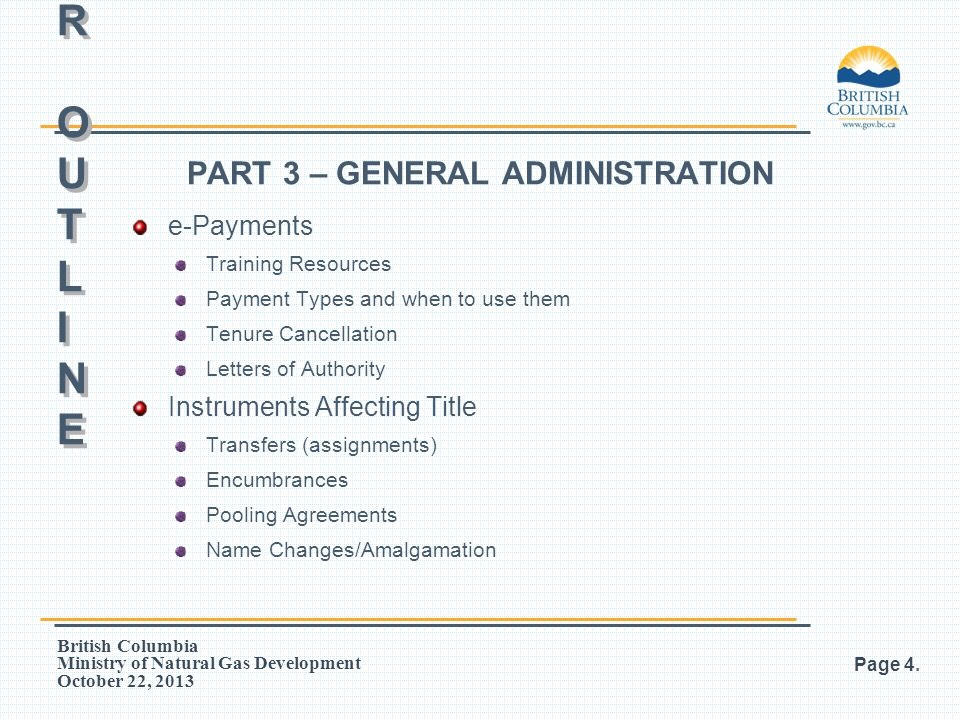 British Columbia Ministry of Natural Gas Development October 22, 2013 PART 3 – GENERAL ADMINISTRATION e-Payments Training Resources Payment Types and