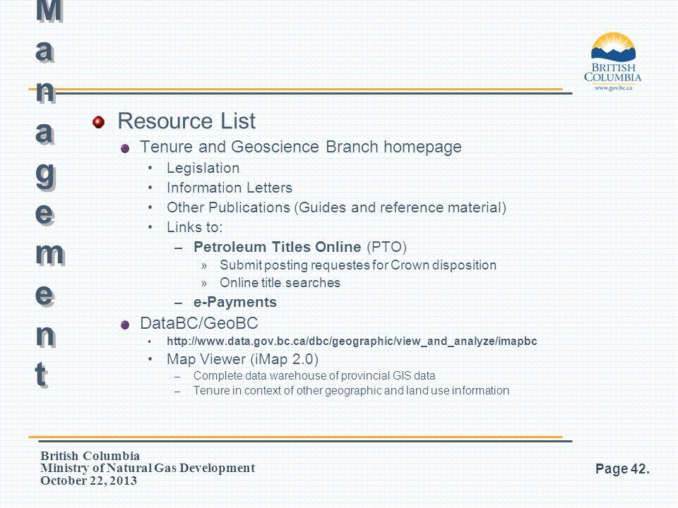 British Columbia Ministry of Natural Gas Development October 22, 2013 Resource List Tenure and Geoscience Branch homepage Legislation Information Lett