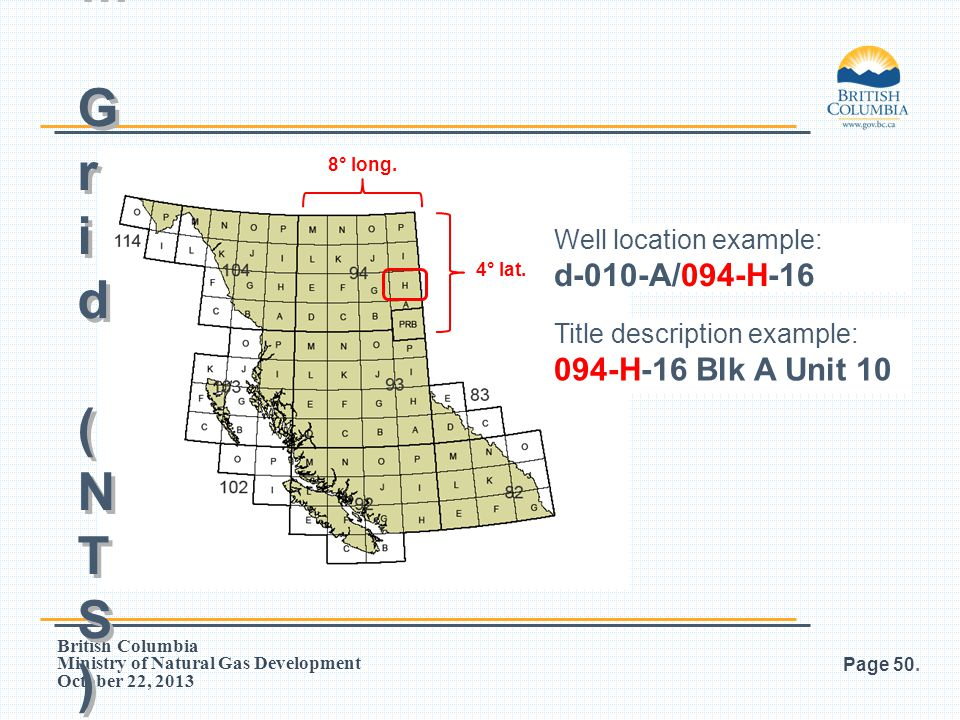 British Columbia Ministry of Natural Gas Development October 22, 2013 Page 50. Petroleum Grid (NTS)Petroleum Grid (NTS) Petroleum Grid (NTS)Petroleum