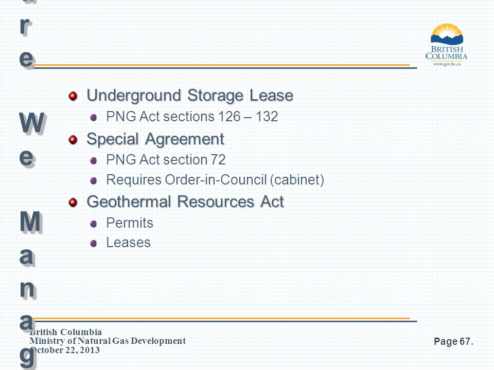 British Columbia Ministry of Natural Gas Development October 22, 2013 Underground Storage Lease PNG Act sections 126 – 132 Special Agreement PNG Act s