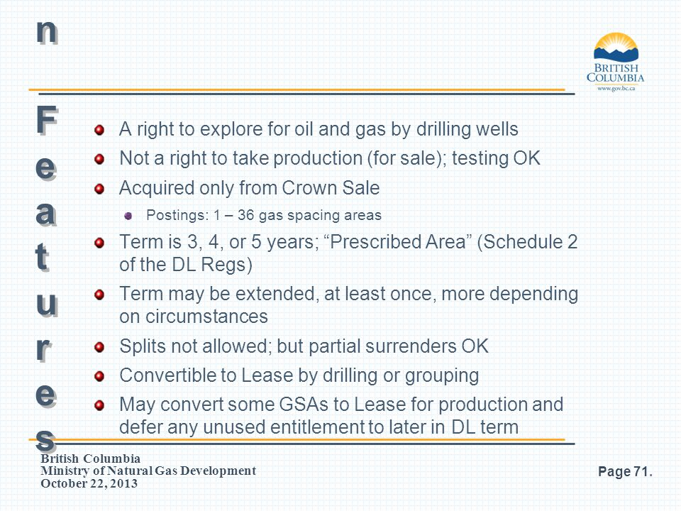 British Columbia Ministry of Natural Gas Development October 22, 2013 A right to explore for oil and gas by drilling wells Not a right to take product