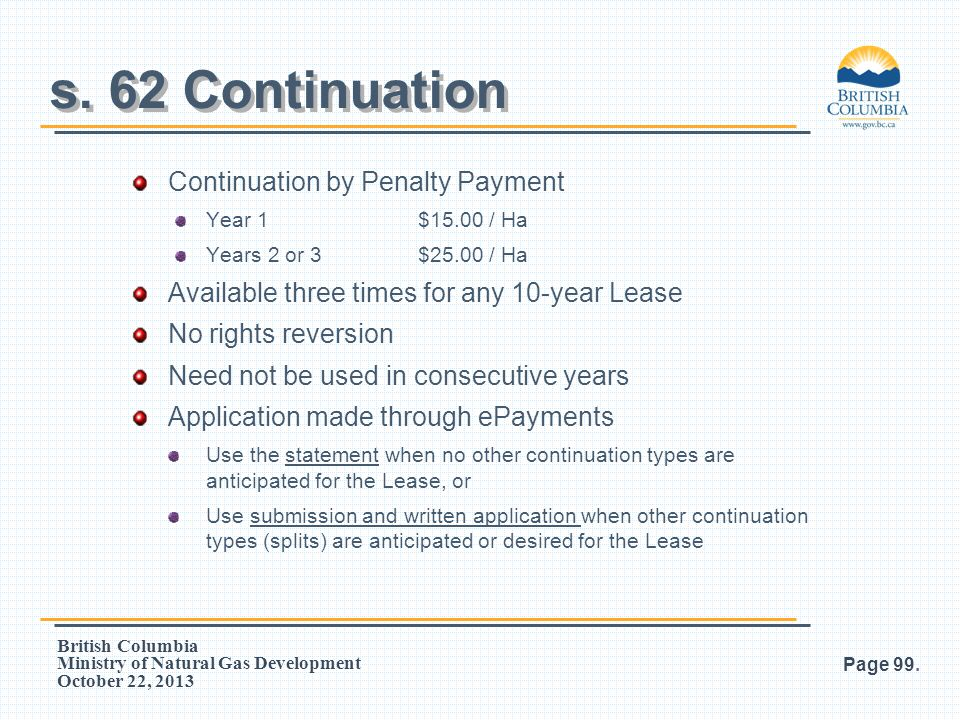 British Columbia Ministry of Natural Gas Development October 22, 2013 Continuation by Penalty Payment Year 1$15.00 / Ha Years 2 or 3$25.00 / Ha Availa