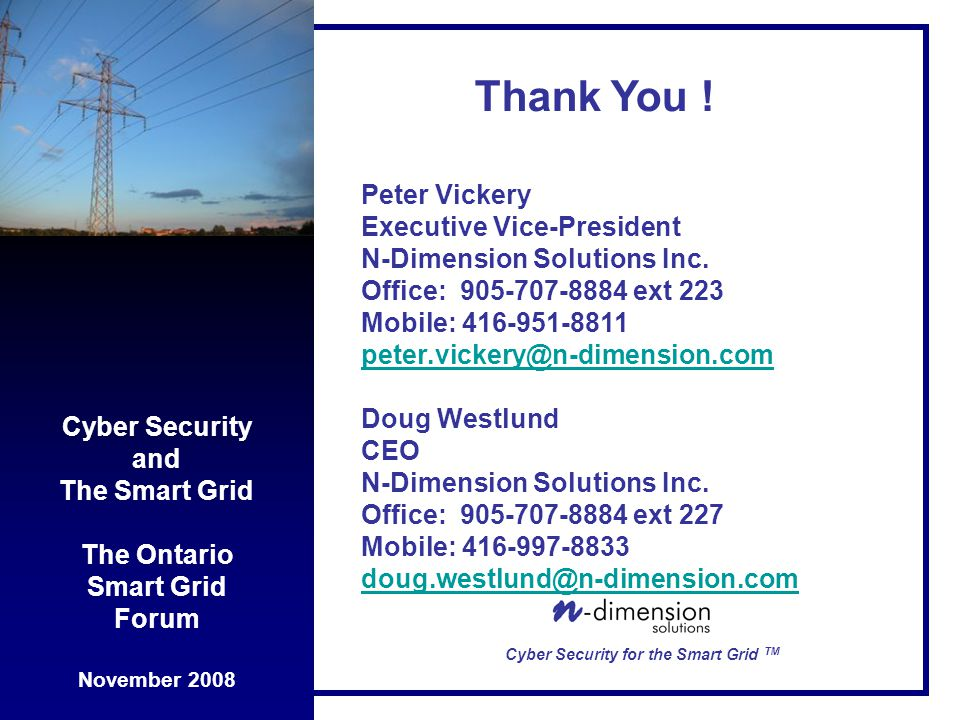 Cyber Security and The Smart Grid The Ontario Smart Grid Forum November 2008 Cyber Security for the Smart Grid TM Peter Vickery Executive Vice-President N-Dimension Solutions Inc.