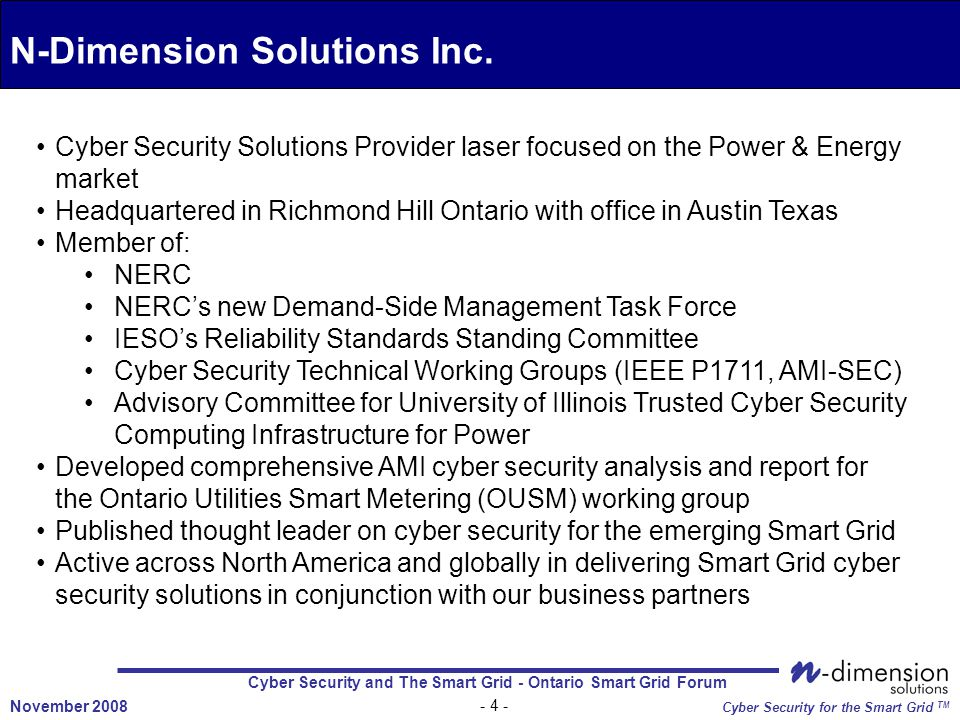 Cyber Security and The Smart Grid - Ontario Smart Grid Forum - 4 - November 2008 Cyber Security for the Smart Grid TM N-Dimension Solutions Inc.