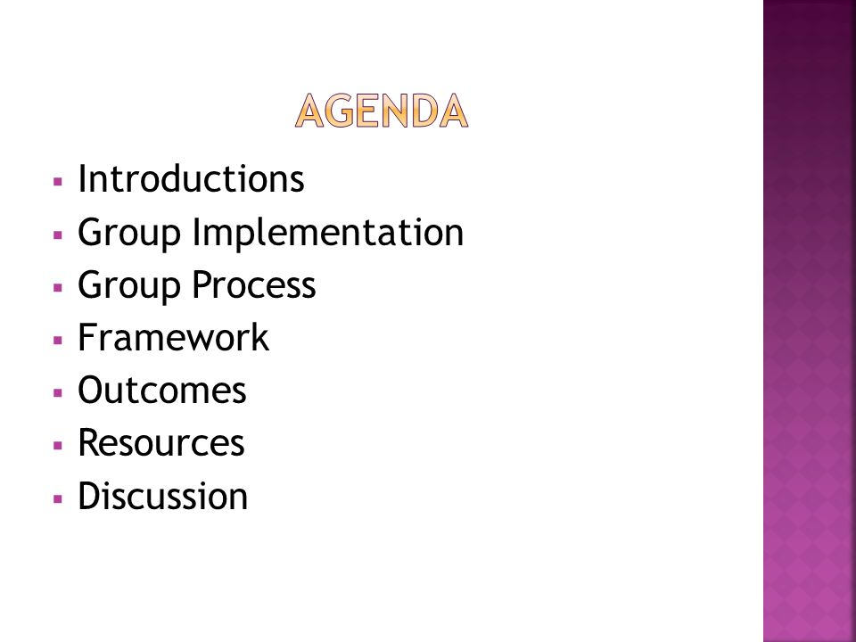  Introductions  Group Implementation  Group Process  Framework  Outcomes  Resources  Discussion