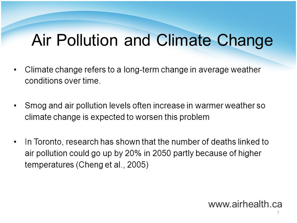 7 Air Pollution and Climate Change Climate change refers to a long-term change in average weather conditions over time.