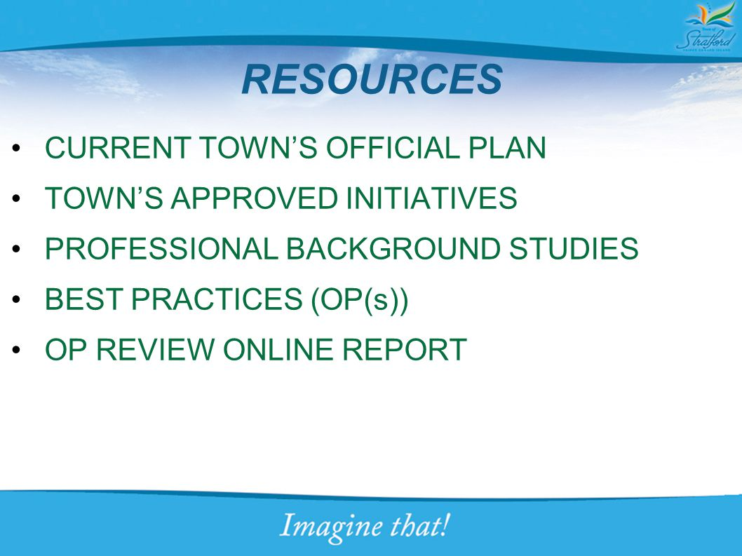 RESOURCES CURRENT TOWN'S OFFICIAL PLAN TOWN'S APPROVED INITIATIVES PROFESSIONAL BACKGROUND STUDIES BEST PRACTICES (OP(s)) OP REVIEW ONLINE REPORT
