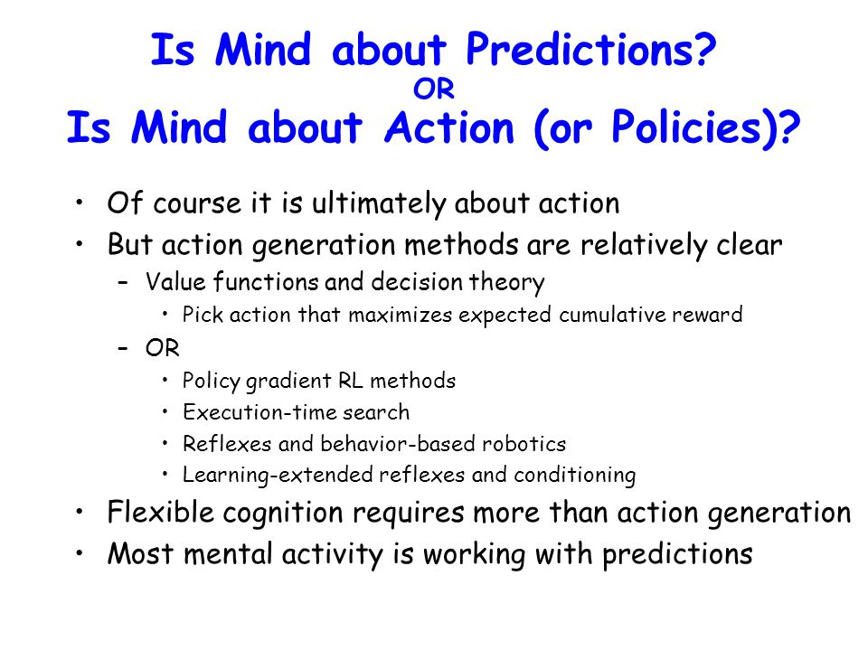 Is Mind about Predictions. OR Is Mind about Action (or Policies).
