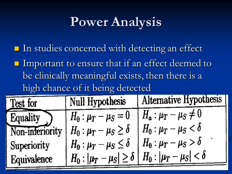 Power Analysis In studies concerned with detecting an effect In studies concerned with detecting an effect Important to ensure that if an effect deeme