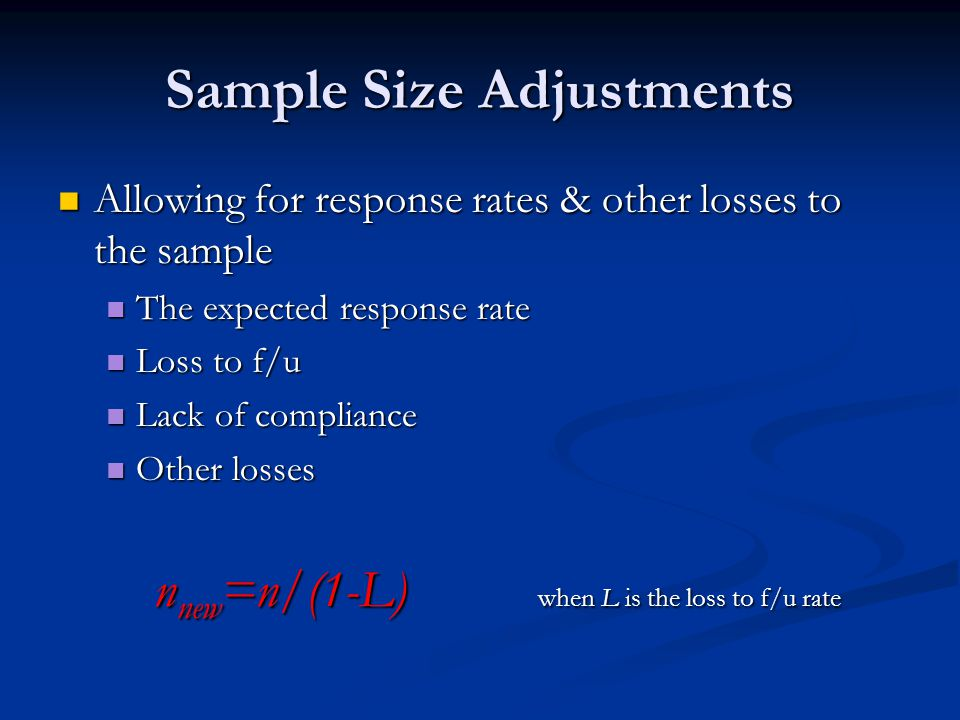 Sample Size Adjustments Allowing for response rates & other losses to the sample Allowing for response rates & other losses to the sample The expected