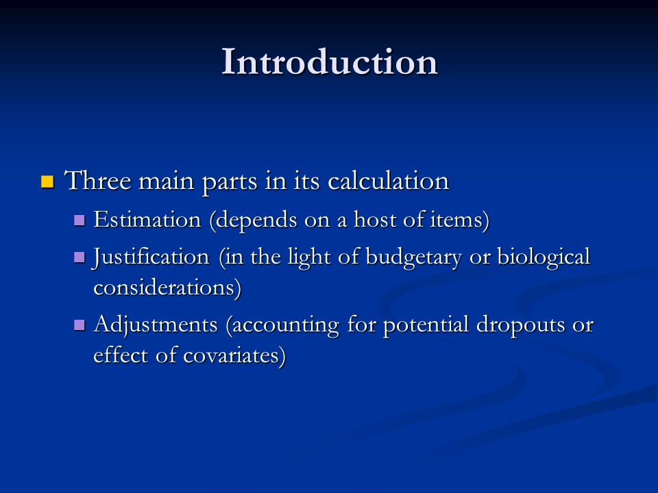 Introduction Consequences of getting it wrong Consequences of getting it wrong Scientific Scientific Ethical Ethical Economical Economical Problems can be approached in two ways Problems can be approached in two ways Patients I need approach: based on calculations of sample size for a given power, significance, and clinically meaningful difference Patients I need approach: based on calculations of sample size for a given power, significance, and clinically meaningful difference Patients I can get approach: based on calculations of power for a given sample size & level of significance Patients I can get approach: based on calculations of power for a given sample size & level of significance