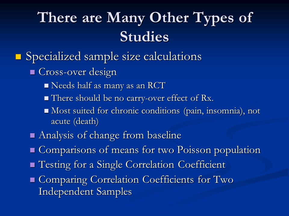 There are Many Other Types of Studies Specialized sample size calculations Specialized sample size calculations Cross-over design Cross-over design Ne