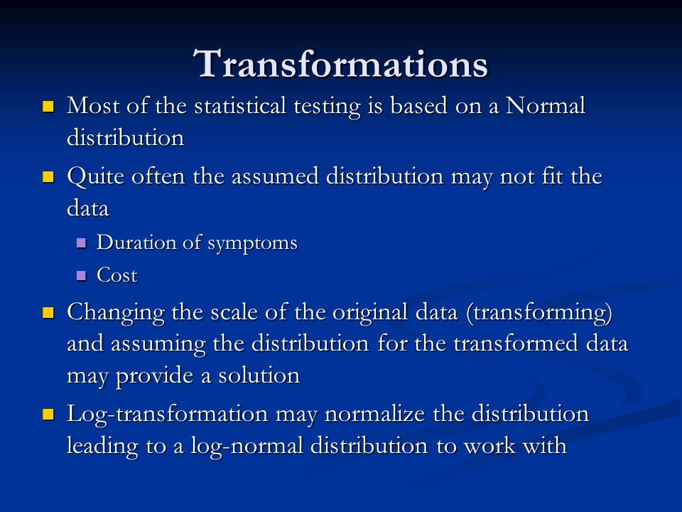 Transformations Most of the statistical testing is based on a Normal distribution Most of the statistical testing is based on a Normal distribution Qu