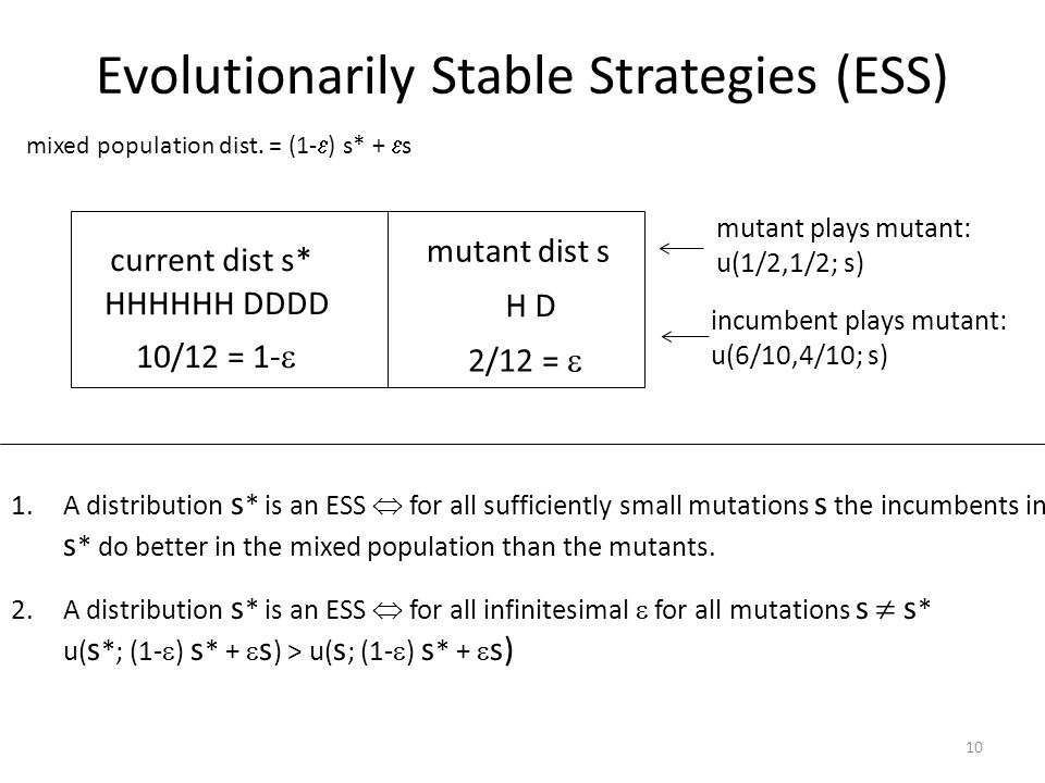 Evolutionarily Stable Strategies (ESS) HHHHHH DDDD 10/12 = 1-  2/12 =  H D mixed population dist.