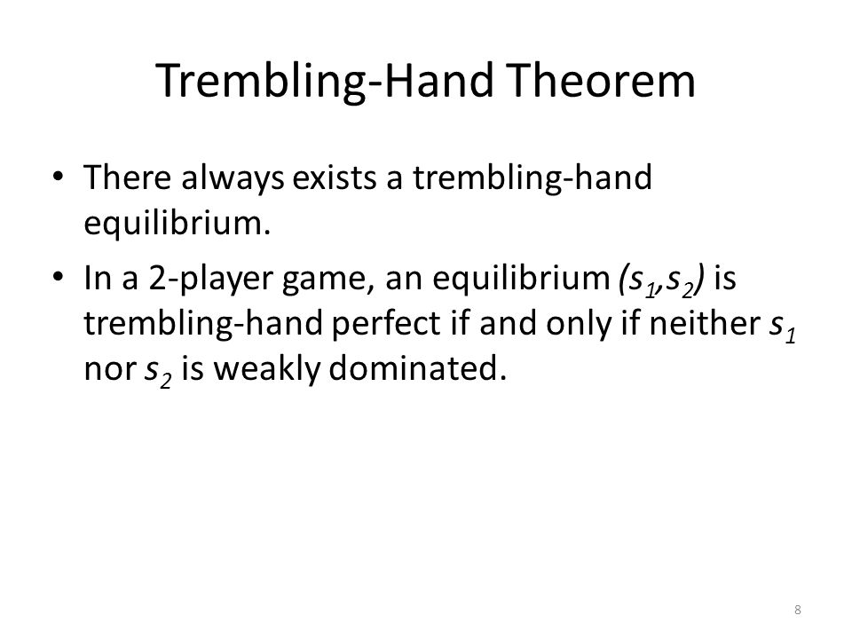 Trembling-Hand Theorem There always exists a trembling-hand equilibrium.