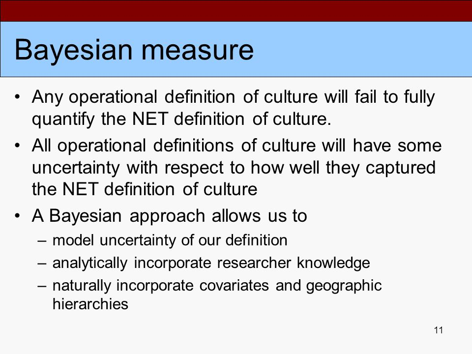 11 Bayesian measure Any operational definition of culture will fail to fully quantify the NET definition of culture.