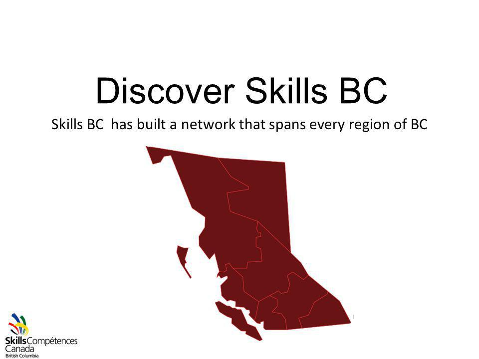 Discover Skills BC Skills BC has built a network that spans every region of BC