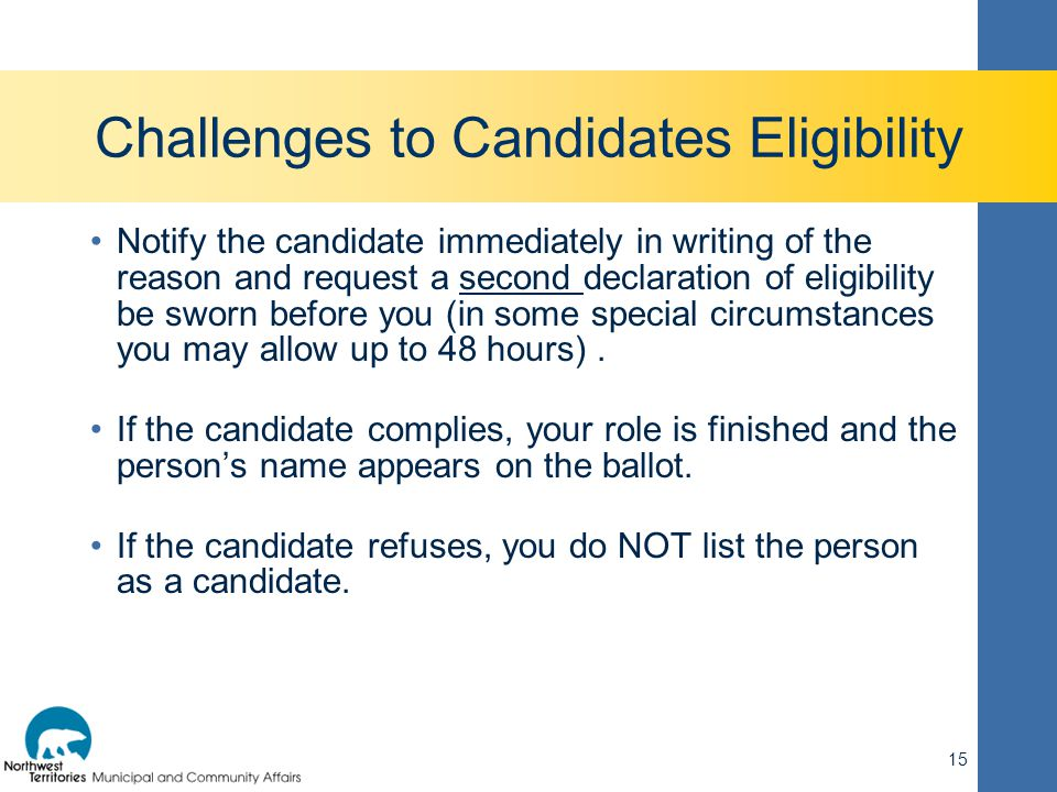 Challenges to Candidates Eligibility Notify the candidate immediately in writing of the reason and request a second declaration of eligibility be swor