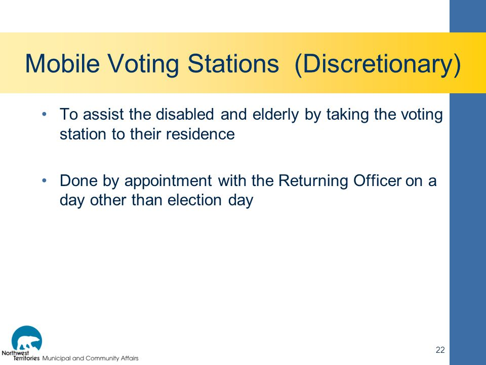 Mobile Voting Stations (Discretionary) To assist the disabled and elderly by taking the voting station to their residence Done by appointment with the
