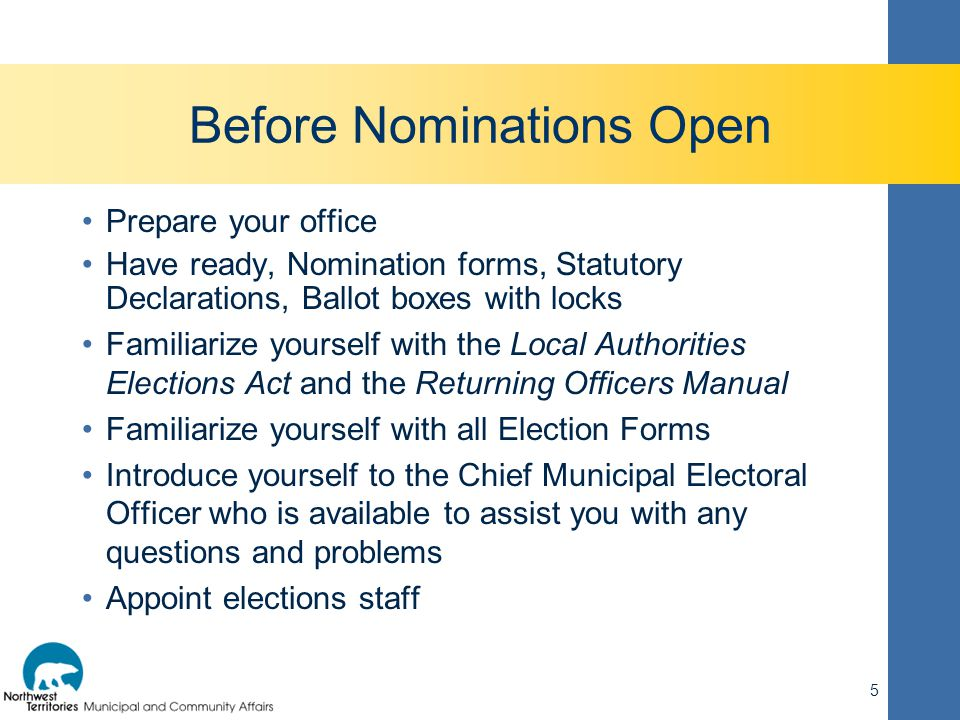 Before Nominations Open Prepare your office Have ready, Nomination forms, Statutory Declarations, Ballot boxes with locks Familiarize yourself with th