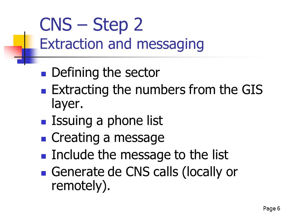 Page 6 CNS – Step 2 Extraction and messaging Defining the sector Extracting the numbers from the GIS layer.